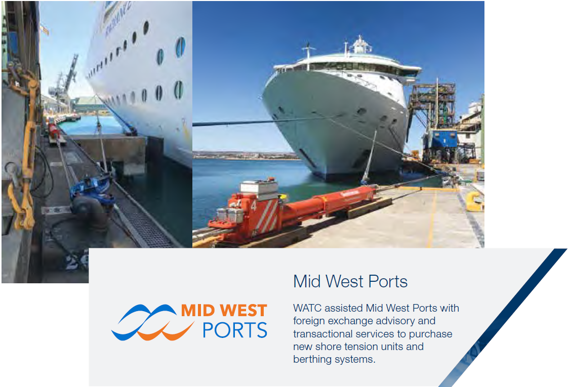 Mid West Ports WATC assisted Mid West Ports with foreign exchange advisory and transactional services to purchase new shore tension units and berthing systems.