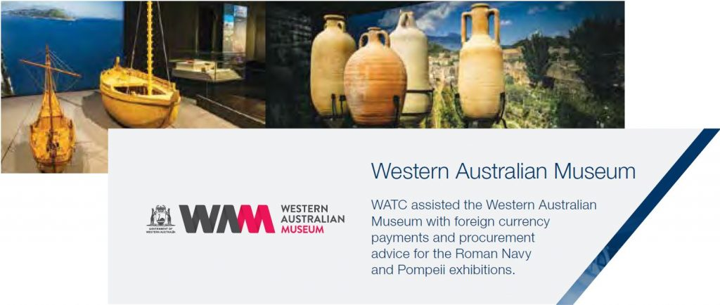 Western Australian Museum WATC assisted the Western Australian Museum with foreign currency payments and procurement advice for the Roman Navy and Pompeii exhibitions.